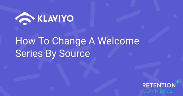 How To Change A Welcome Series By Source