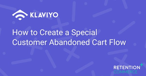 How To Create A Special Customer Abandoned Cart Flow