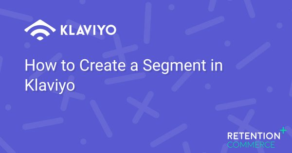 how-to-create-segment-in-klaviyo-1