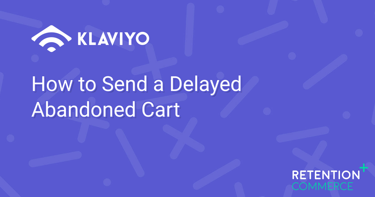 How to Send a Delayed Abandoned Cart