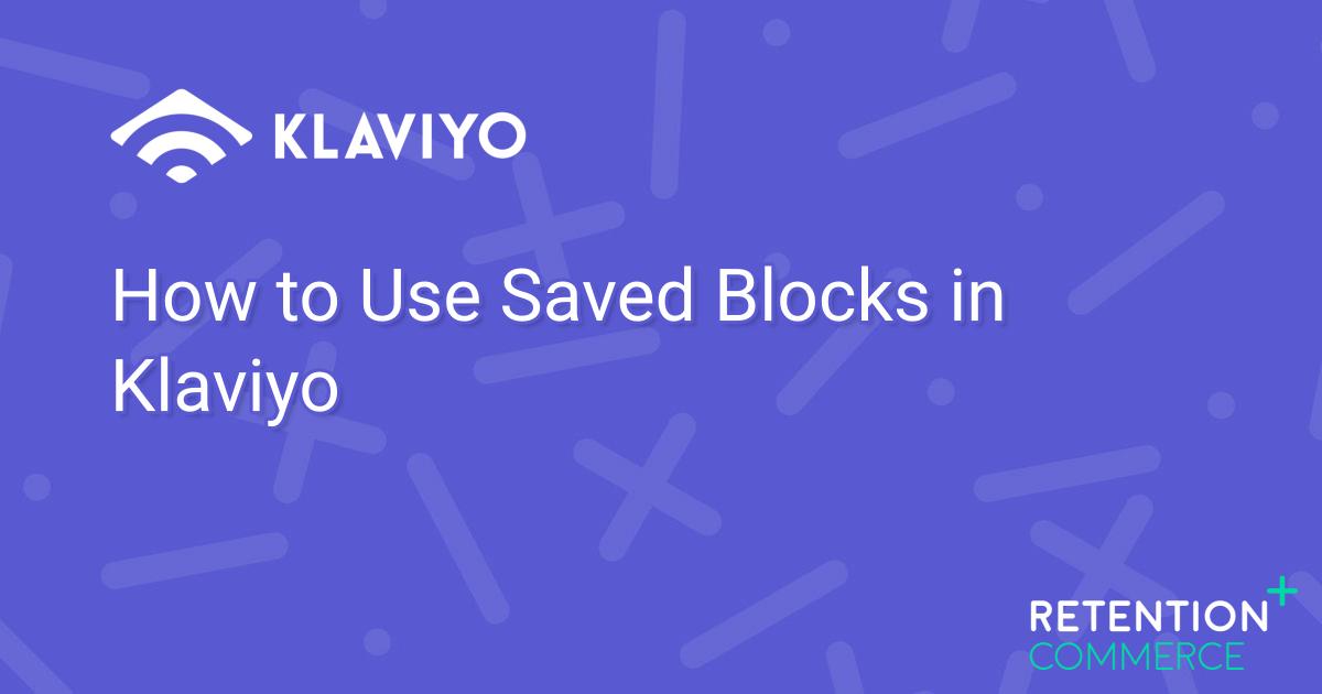 how-to-use-saved-blocks-in-klaviyo
